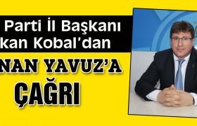İl Başkanı Hakan Kobal'dan Kenan Yavuz'a Çağrı !
