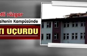 Şiddetli Rüzgar Eğitim Fakültesi Çatısını Uçurdu