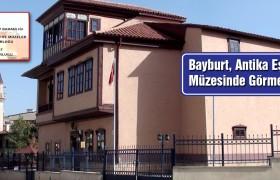 Bayburt, Antika Eşyalarını Müzesinde Görmek İstiyor