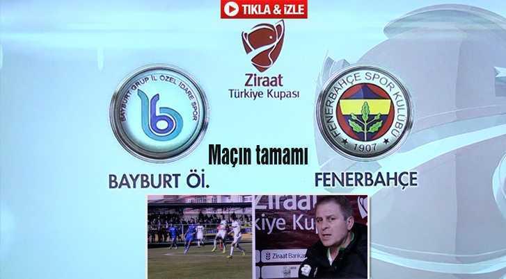 Bayburt Spor Fenerbahçe Maçının Tamamı…