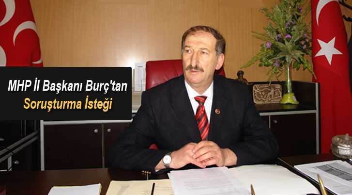 MHP İl Başkanı Burç'tan Soruşturma İsteği
