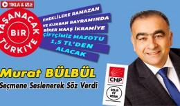 Murat Bülbül Seçmene Seslenerek Söz Verdi…