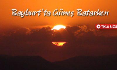 Bayburt'ta Güneşi Batarken İzleyin