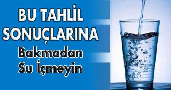 İçme Su Tahlil Sonuçlarına Dikkat!