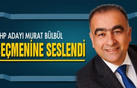 CHP Milletvekili Adayı Bülbül Seçmenine Seslendi