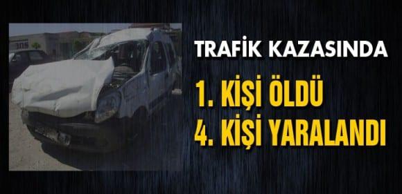 Trafik Kazasında 1 Kişi Öldü  4 Kişi Yaralandı