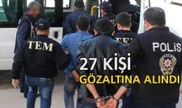 FETÖ'ye Yönelik Operasyonda 27 Kişi Gözaltına Alındı