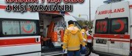 Kaza Yapan Araçta 1 Kişi Öldü 4 Kişi Yaralandı