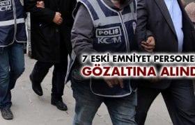Bayburt'ta 7 Eski Emniyet Personeli Gözaltına Alındı