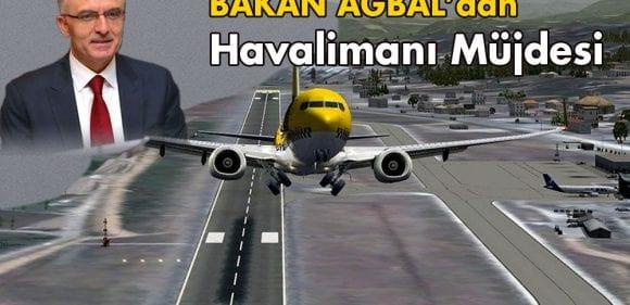 Bakan Ağbal'dan Havalimanı Müjdesi