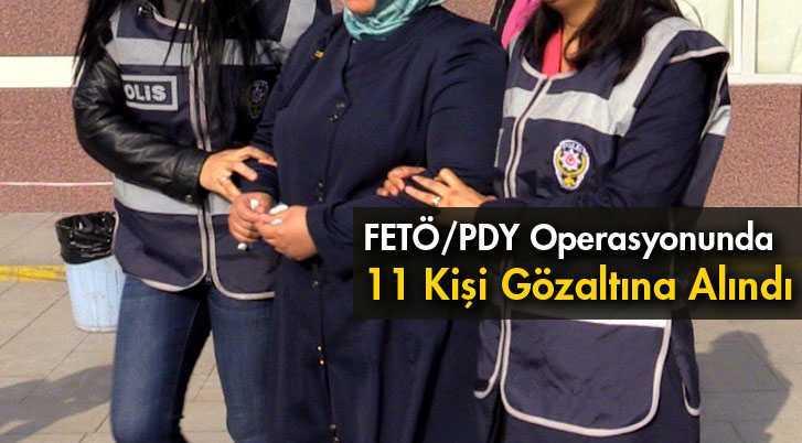 FETÖ/PDY Operasyonunda 11 Kişi Gözaltına Alındı