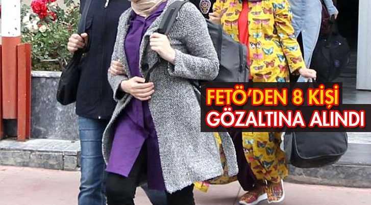FETÖ'den 8 Kadın Gözaltına Alındı