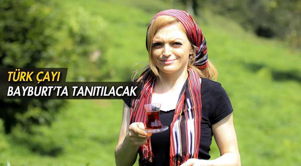 Türk Çayının Tanıtımı Bayburt'ta Yapılacak