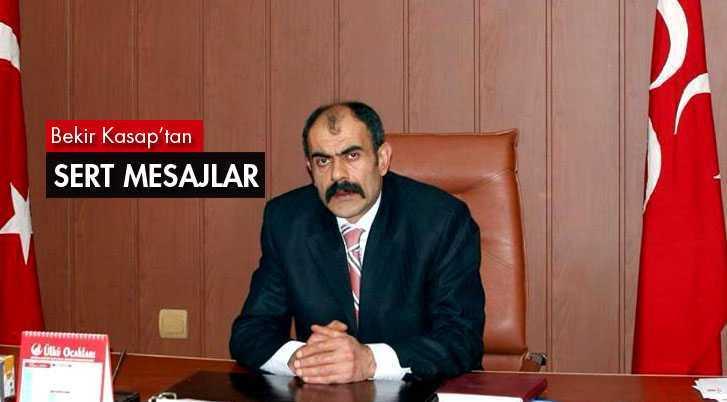 MHP İl Başkanı Kasap'tan Sert Mesajlar