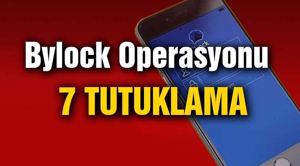 Bylock Kullanıcısı Tespit Edilen 7 Kişi Gözaltına Alındı