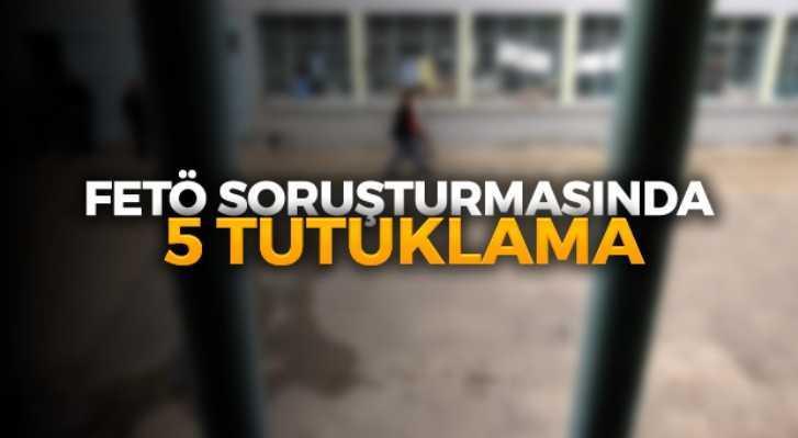 FETÖ/PDY Soruşturmasında 5 Kişi Tutuklandı