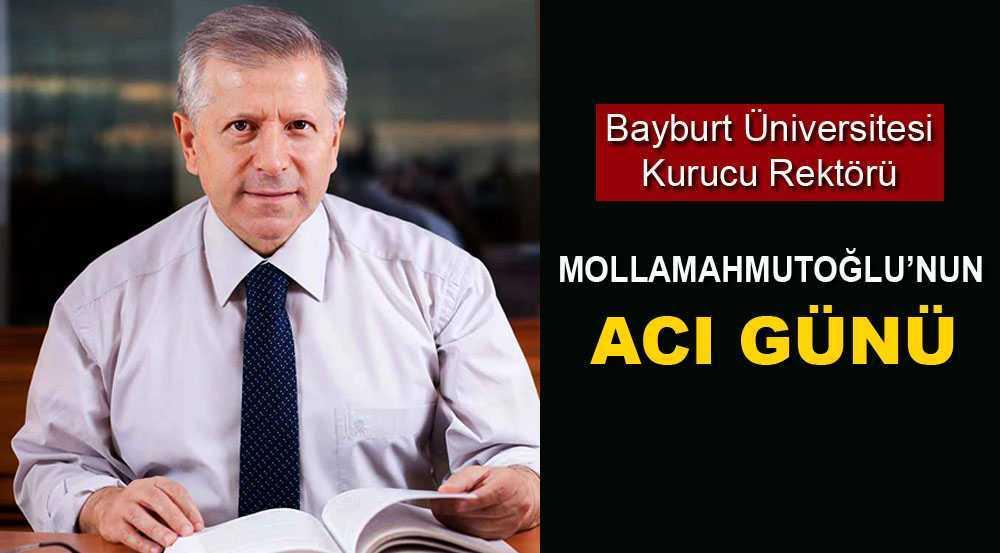 Bayburt Üniversitesi Kurucu Rektörü Mollamahmutoğlu'nun Acı Günü