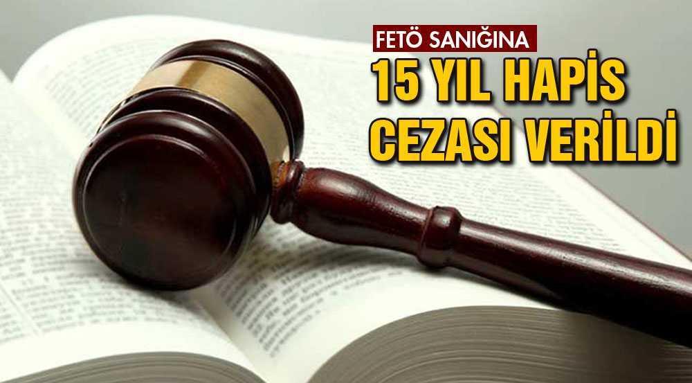 FETÖ/PDY Davasında 15 Yıl Hapis Kararı