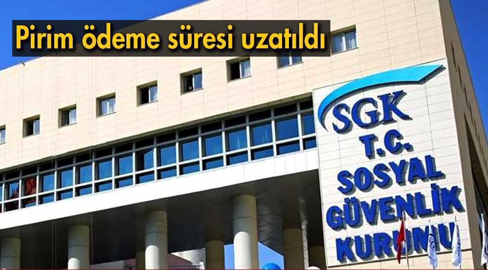 SGK Prim Ödeme Süresini Uzattı