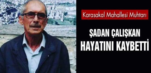 Karasakal Mahallesi Muhtarı Şadan Çalışkan Hayatını Kaybetti