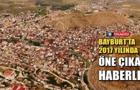 Bayburt'ta 2017 Yılında Öne Çıkan Görüntülü Haberler