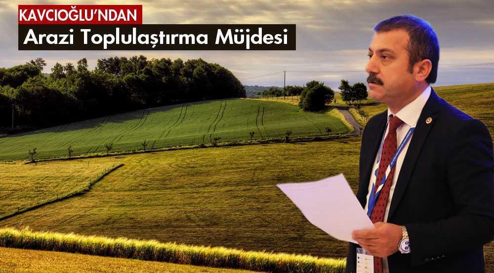 Kavcıoğlu, Arazi Toplulaştırma Müjdesini Verdi