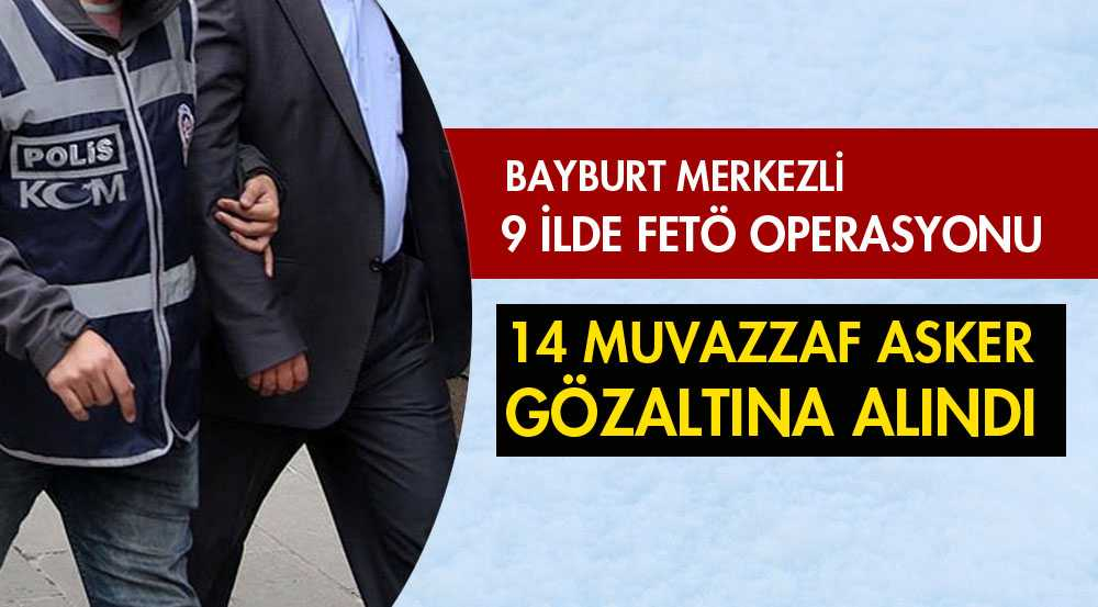 FETÖ Operasyonunda 14 Kişi Gözaltına Alındı