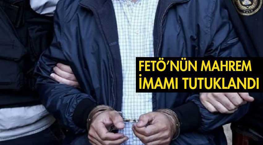 FETÖ'nün Mahrem İmamı Tutuklandı