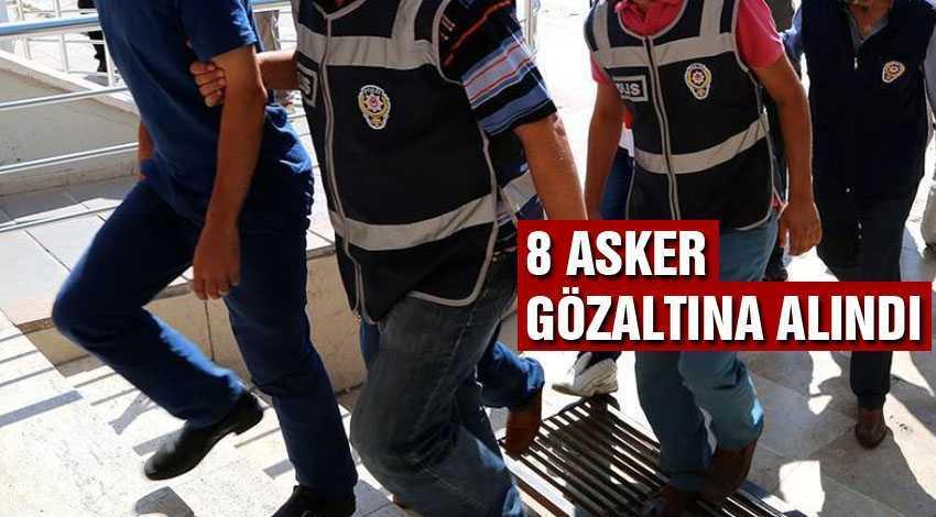 FETÖ'nün Asker Yapılanmasında 8 Gözaltı