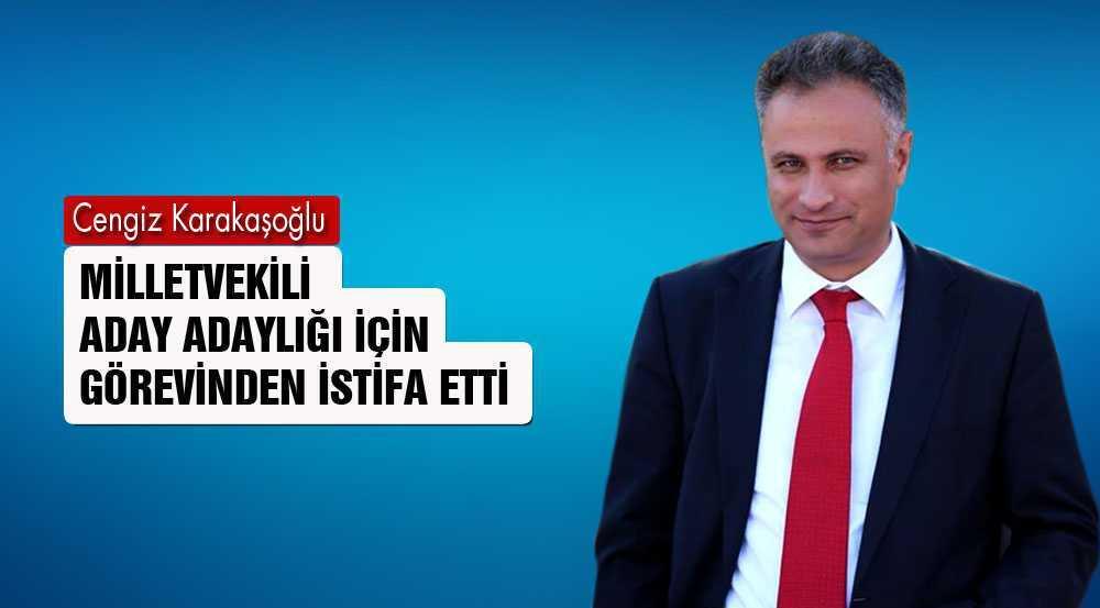 Karakaşoğlu, AK Parti'den Aday Adayı Olmak İçin İstifa Etti