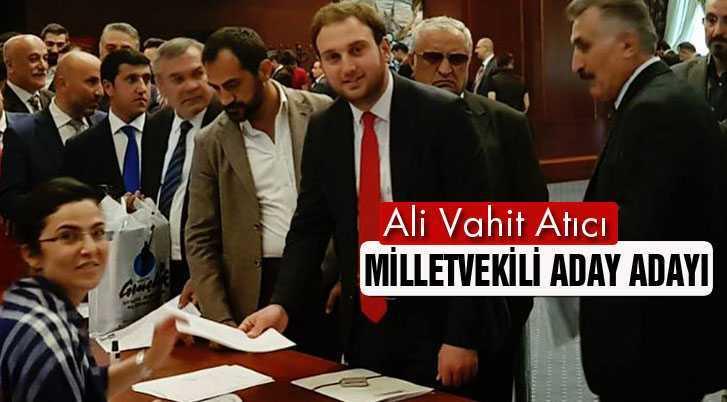Ali Vahit Atıcı, Milletvekili Aday Adaylığı İçin Müracaat Etti