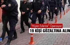 """Fetö'nün """"Hijyen Evleri"""" Operasyonunda 19 Kişi Gözaltına Alındı"""