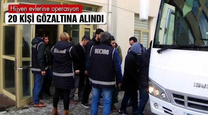 FETÖ'nün Hijyen Evlerine Operasyonda 20 Kişi Gözaltına Alındı