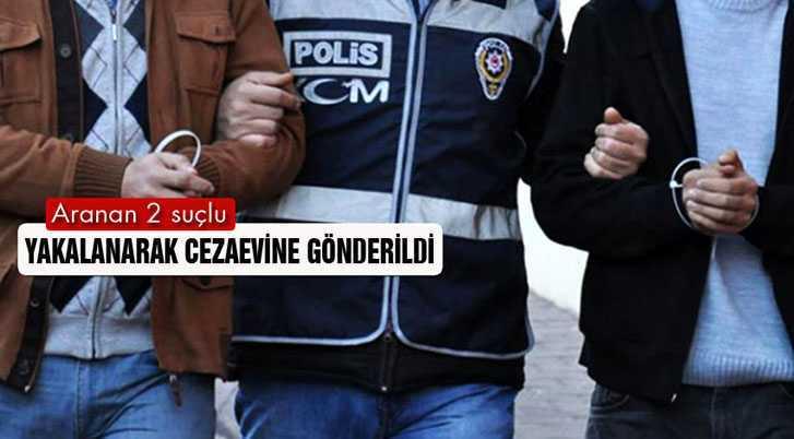 Aranan İki Suçlu Yakalanarak Cezaevine Gönderildi