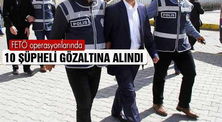 FETÖ'den 10 Şüpheli Gözaltına Alındı