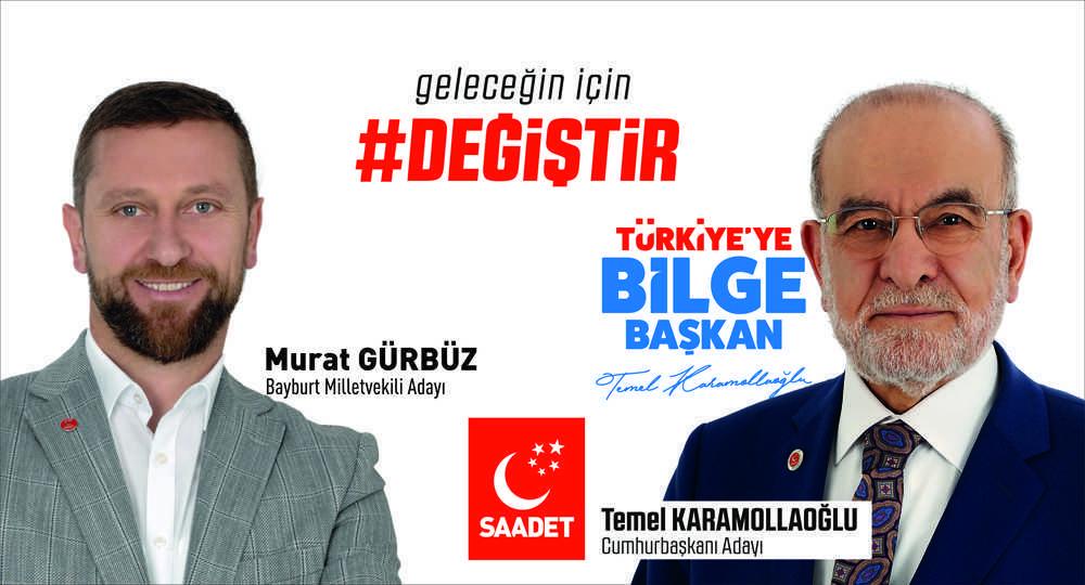 Saadet Partisi Bayburt Milletvekili Adayı Murat Gürbüz