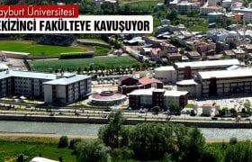 Bayburt Üniversitesi Sekizinci Fakülteye Kavuşuyor
