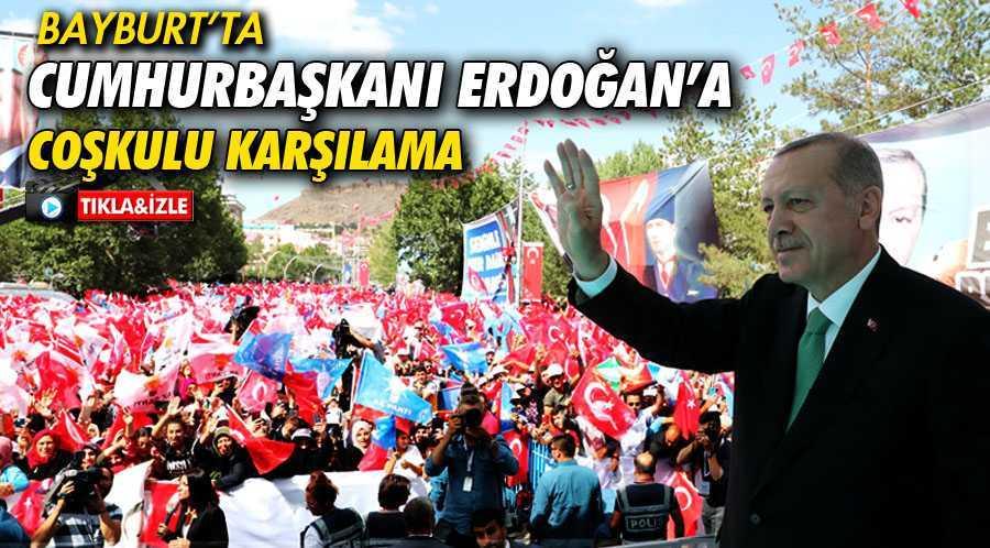 Bayburt'ta Cumhurbaşkanı Erdoğan'a Coşkulu Karşılama