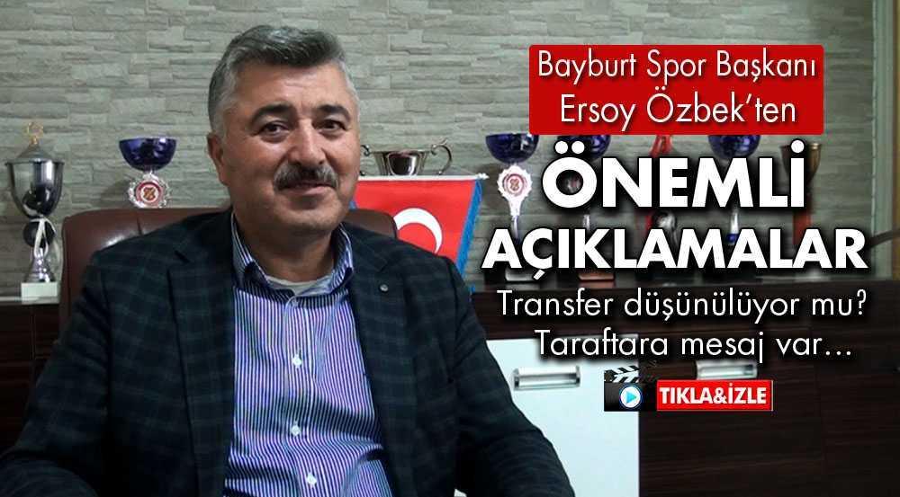 Bayburt Spor Başkanı Ersoy Özbek'ten Önemli Açıklamalar