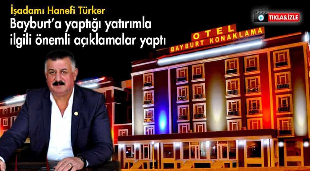 Bayburt Sevdalısı İşadamı Hanefi Türker'den Önemli Açıklamalar