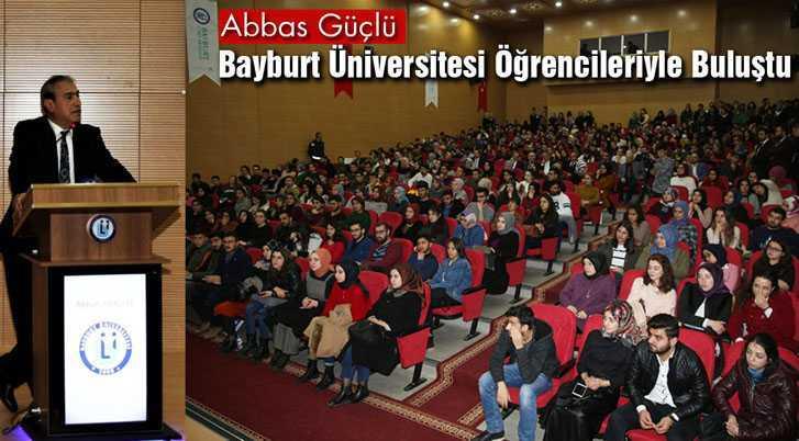 Abbas Güçlü, Bayburt Üniversitesi Öğrencileriyle Buluştu