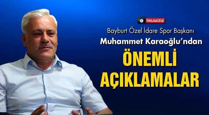 Bayburt Özel İdarespor Başkanı Karaoğlu'ndan Önemli Açıklamalar