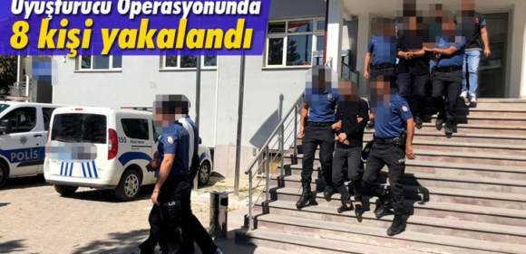 Uyuşturucu Operasyonunda 8 Kişi Yakalandı