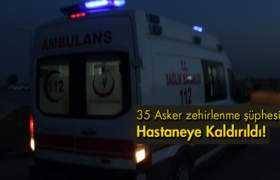 35 Asker Zehirlenme Şüphesiyle Hastaneye Kaldırıldı!