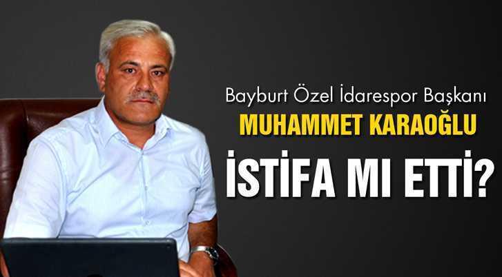 Bayburt Özel İdare Spor Kulüp Başkanı Karaoğlu İstifa mı Etti?