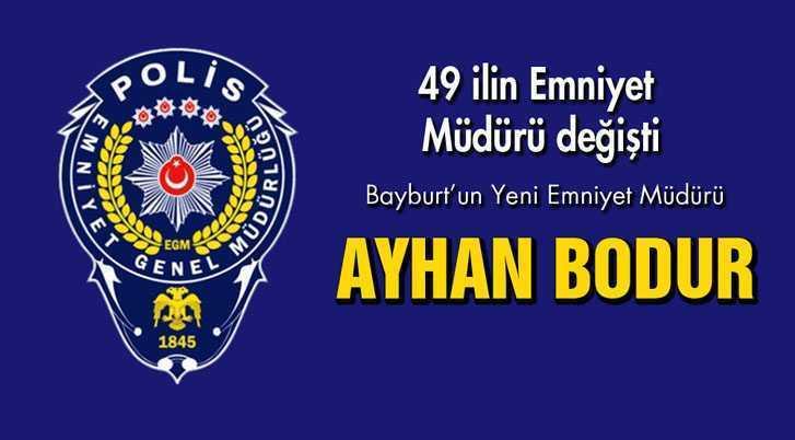 Bayburt İl Emniyet Müdürlüğüne Ayhan Bodur Atandı